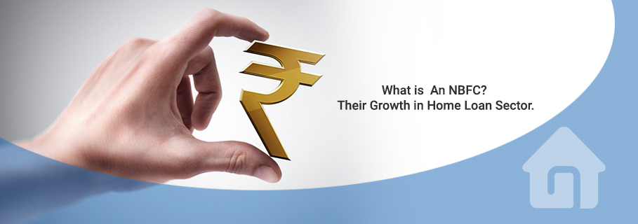 What is An NBFC? Their Growth in Home Loan Sector.