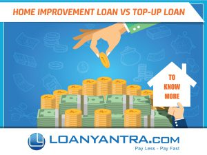 Home Improvement Loan vs Top up Loan. Which is better?