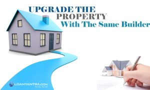 upgrade the property with the same builder