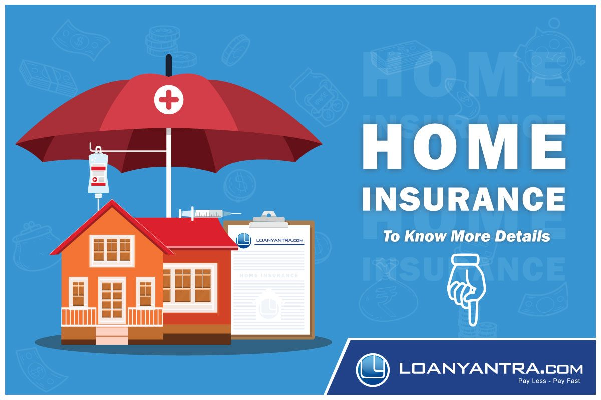 Home insurance – Know about it in detail!