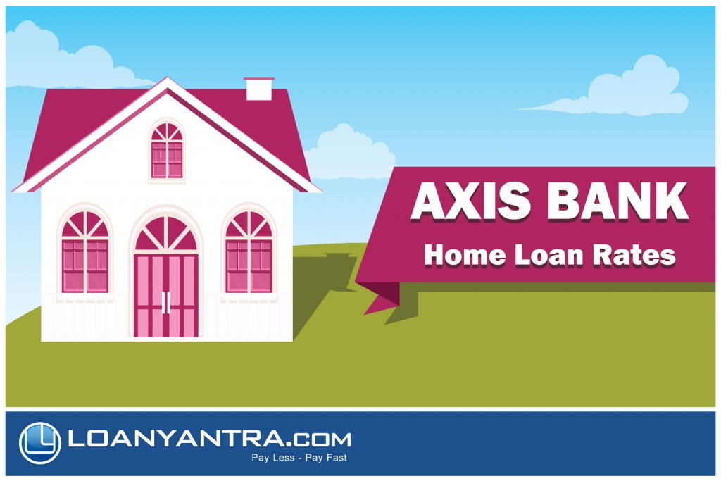 Axis Bank Home Loan Interest Rates Loanyantra Loanyantra Blog